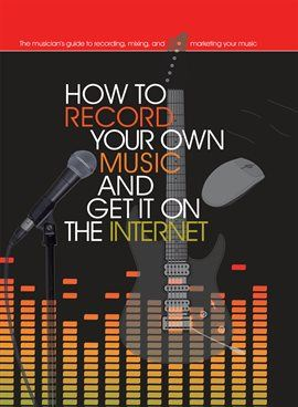 How To Record Your Own Music And Get It On The Internet Opens in new window